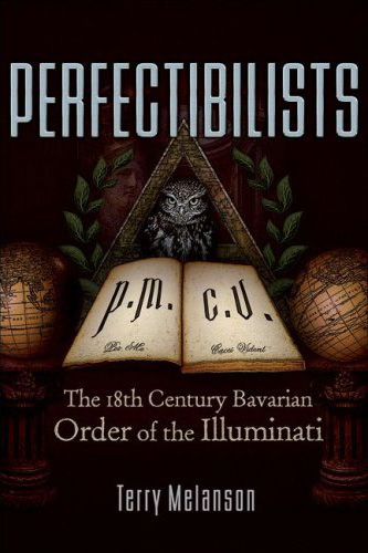 Terry Melanson - Perfectibilists: The 18th Century Order of the Illuminati